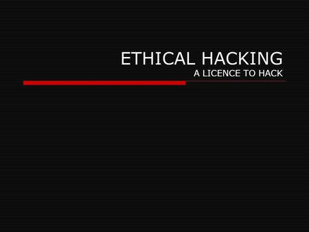 ETHICAL HACKING A LICENCE TO HACK. INTRODUCTION Ethical hacking- also known as penetration testing or intrusion testing or red teaming has become a major.