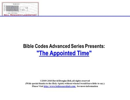The_Appointed_Time_Rev-E.ppt©2009-2010; David Douglas Bell, All rights reserved Page 1 Bible Codes Advanced Series Presents: The Appointed Time ©2009-2010.
