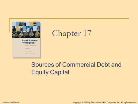 Chapter 17 Sources of Commercial Debt and Equity Capital McGraw-Hill/IrwinCopyright © 2010 by The McGraw-Hill Companies, Inc. All rights reserved.