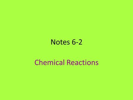 Notes 6-2 Chemical Reactions. Chemical Formulas The formula of a compound identifies the elements in the compound and the ratios in which their atoms.