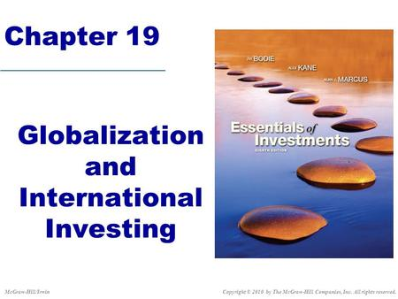 Chapter 19 Globalization and International Investing Copyright © 2010 by The McGraw-Hill Companies, Inc. All rights reserved.McGraw-Hill/Irwin.