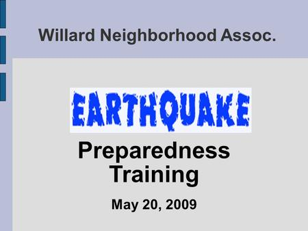 Willard Neighborhood Assoc. Preparedness Training May 20, 2009.