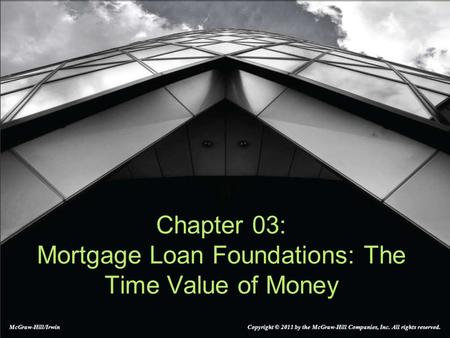 Chapter 03: Mortgage Loan Foundations: The Time Value of Money