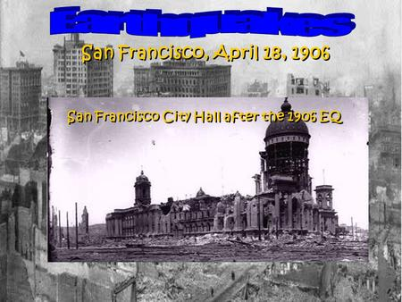 San Francisco, April 18, 1906 San Francisco City Hall after the 1906 EQ.
