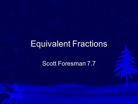 Equivalent Fractions Scott Foresman 7.7. Vocabulary Equivalent fractions are fractions that name the same amount. 2 4 = 4 8.