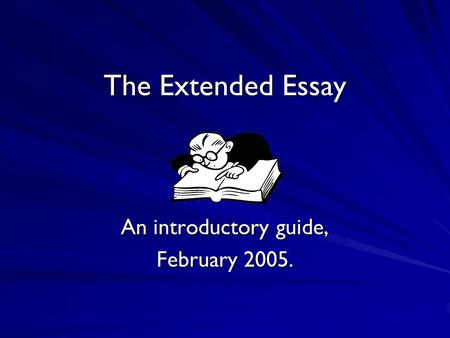 The Extended Essay An introductory guide, February 2005.