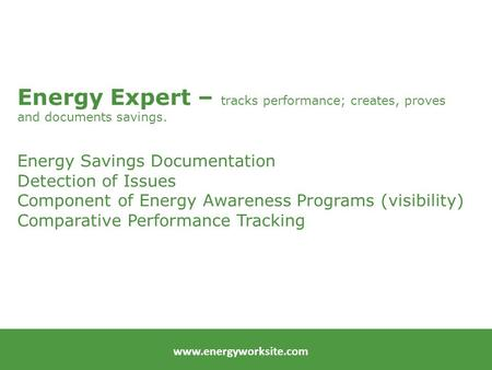 Energy Expert – tracks performance; creates, proves and documents savings. Energy Savings Documentation Detection of Issues Component of Energy Awareness.
