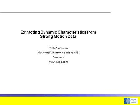 Extracting Dynamic Characteristics from Strong Motion Data Palle Andersen Structural Vibration Solutions A/S Denmark www.svibs.com.