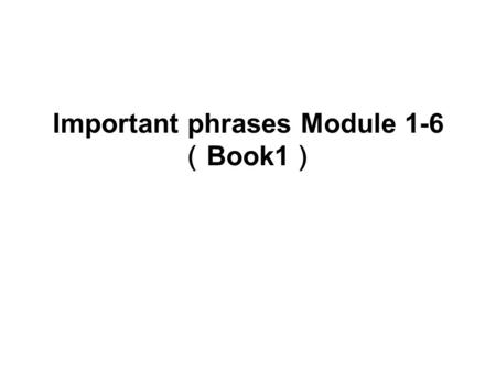Important phrases Module 1-6 Book1 1. be similar to 2. attitude to\towards( ) 3. be different from 4. far from 5. a computer with a special screen 6.
