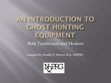 Both Traditional and Modern Compiled By Bradley F. Maurer, B.A., NQPRG.