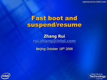 Fast boot and suspend/resume Zhang Rui Beijing October 18 th 2008.