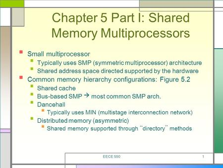 EECE 5501 Chapter 5 Part I: Shared Memory Multiprocessors Small multiprocessor Typically uses SMP (symmetric multiprocessor) architecture Shared address.