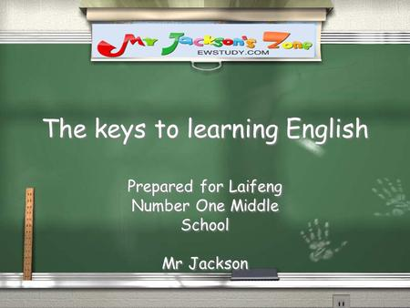 The keys to learning English Prepared for Laifeng Number One Middle School Mr Jackson Prepared for Laifeng Number One Middle School Mr Jackson.