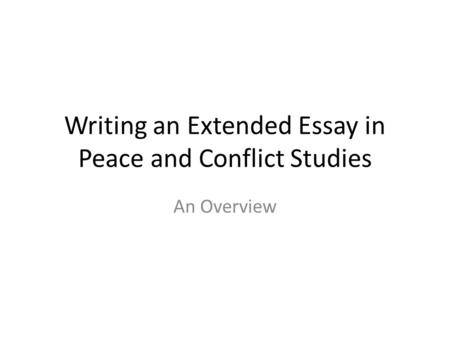 writing an extended essay in human rights ppt video online  writing an extended essay in peace and conflict studies