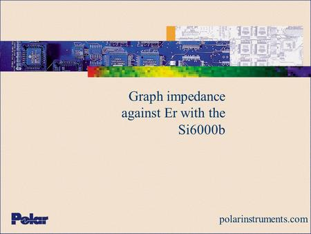 Graph impedance against Er with the Si6000b polarinstruments.com.