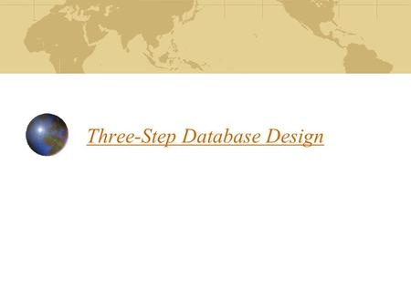 Three-Step Database Design. Database applications are modeled using a three-step design process Conceptual-datatypes, relationships and constraints(ER.