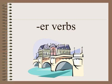 -er verbs. In order to read and write in French, we need to be able to make sentences. Sentences in French are made up of the same elements as in English: