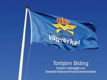 Torbjörn Biding Swedish National Road Administration.