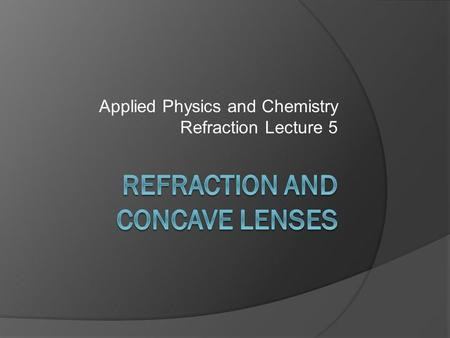 Applied Physics and Chemistry Refraction Lecture 5.