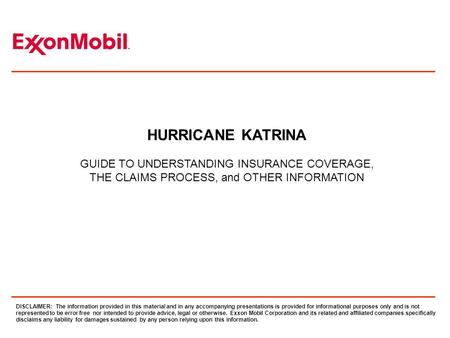 HURRICANE KATRINA GUIDE TO UNDERSTANDING INSURANCE COVERAGE, THE CLAIMS PROCESS, and OTHER INFORMATION DISCLAIMER: The information provided in this material.