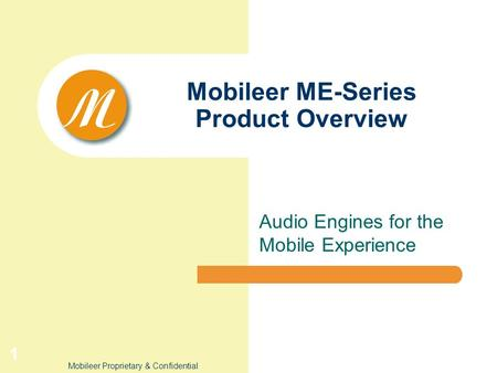 Mobileer Proprietary & Confidential 1 Mobileer ME-Series Product Overview Audio Engines for the Mobile Experience.