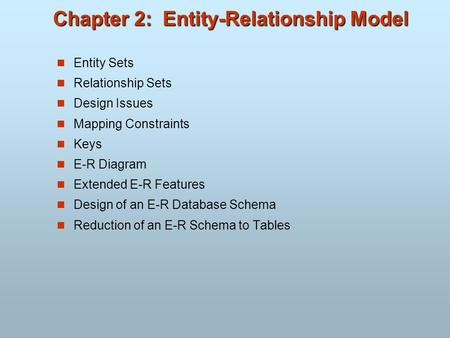 Chapter 2: Entity-Relationship Model Entity Sets Relationship Sets Design Issues Mapping Constraints Keys E-R Diagram Extended E-R Features Design of an.