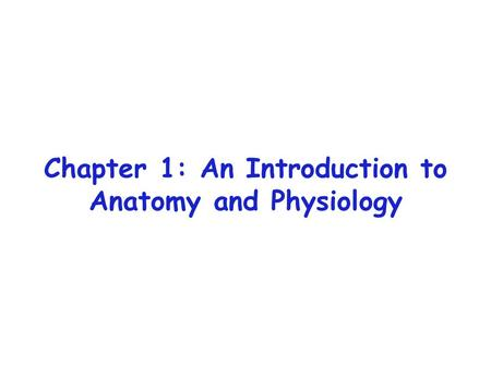 Chapter 1: An Introduction to Anatomy and Physiology