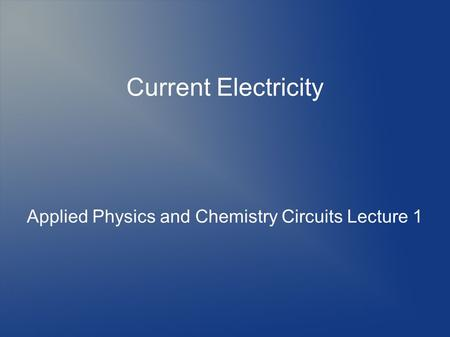 Current Electricity Applied Physics and Chemistry Circuits Lecture 1.