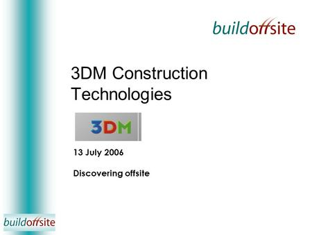3DM Construction Technologies 13 July 2006 Discovering offsite.