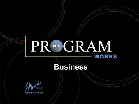 The Program Works Business. Business: A dollars and sense operation.