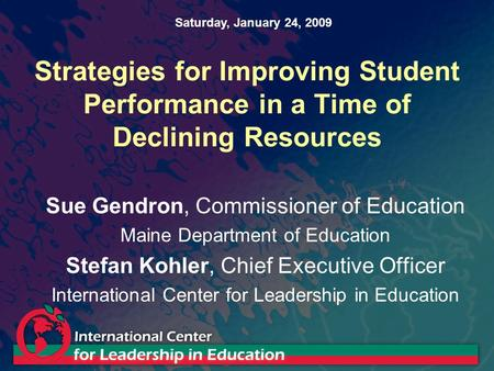Strategies for Improving Student Performance in a Time of Declining Resources Sue Gendron, Commissioner of Education Maine Department of Education Stefan.