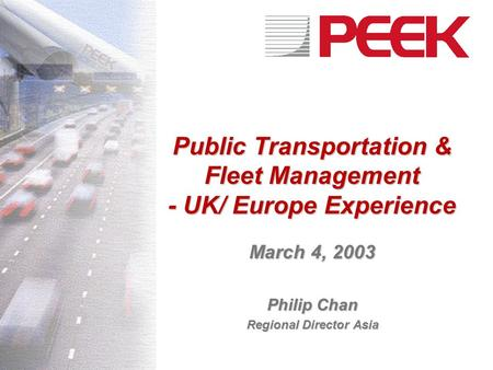 Public Transportation & Fleet Management - UK/ Europe Experience March 4, 2003 Philip Chan Regional Director Asia.