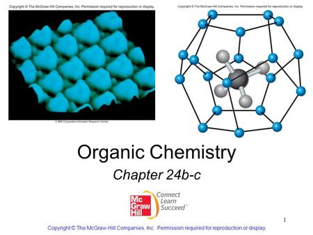 1 Organic Chemistry Chapter 24b-c Copyright © The McGraw-Hill Companies, Inc. Permission required for reproduction or display.