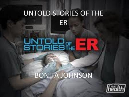 BONITA JOHNSON UNTOLD STORIES OF THE ER. Essential Standard Students will understand the function of a major system within the body and how it enables.