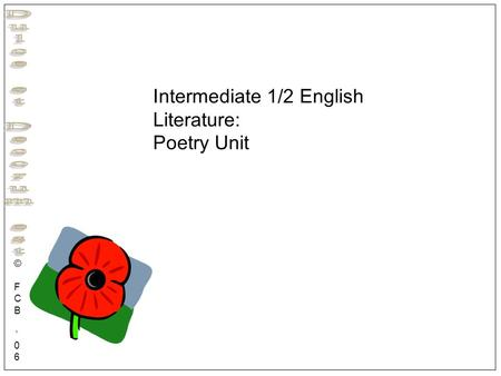 © F C B 0 6 Intermediate 1/2 English Literature: Poetry Unit.
