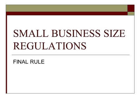 SMALL BUSINESS SIZE REGULATIONS FINAL RULE. HISTORY On April 25, 2003, SBA published in the Federal Register, 68 FR 20350, a proposed rule to address.