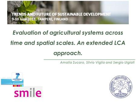 Evaluation of agricultural systems across time and spatial scales. An extended LCA approach. Amalia Zucaro, Silvio Viglia and Sergio Ulgiati.