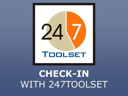 CHECK-IN WITH 247TOOLSET. Your 247Toolset portal gives you the ability to easily capture attendees at your events and meetings.