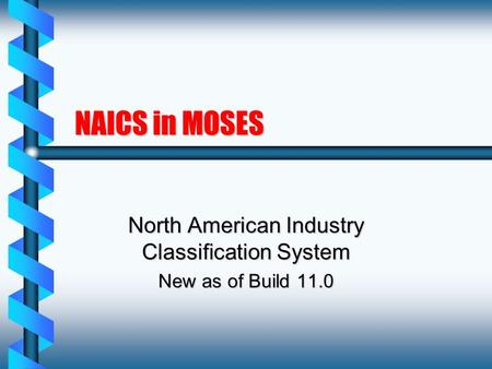 NAICS in MOSES North American Industry Classification System New as of Build 11.0.