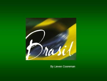 By Lieven Cooreman. Doing Business in Brazil AGENDA BRASILIDADE BRAZILIAN AND BELGIAN FACTS AND FIGURES MACRO REGIONS OF BRAZIL: OVERVIEW BRAZILIAN AND.