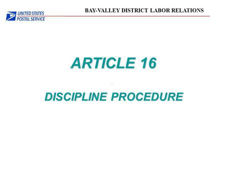 BAY-VALLEY DISTRICT LABOR RELATIONS ARTICLE 16 DISCIPLINE PROCEDURE.