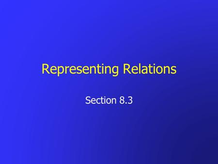 Representing Relations Section 8.3. Representing Relations Using Matrices Let R be a relation from A to B A = { a 1, a 2,…, a m } B = { b 1, b 2,…, b.