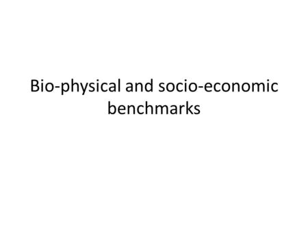 Bio-physical and socio-economic benchmarks. What? Biophysical soil degradation status and management Vegetation cover and diversity (spatial distribution)