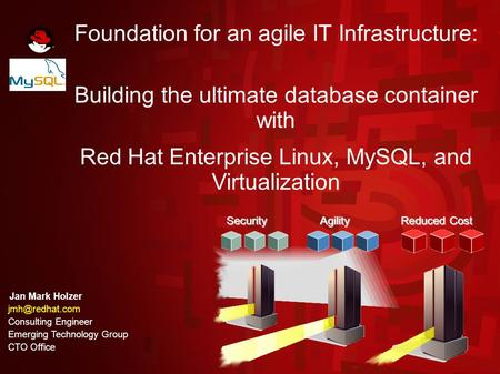 Security Agility Reduced Cost Security Agility Reduced Cost Foundation for an agile IT Infrastructure: Building the ultimate database container with Red.