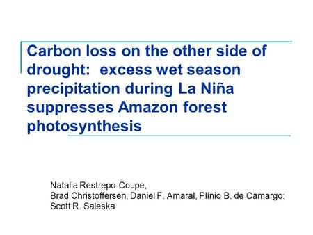 Natalia Restrepo-Coupe, Brad Christoffersen, Daniel F. Amaral, Plínio B. de Camargo; Scott R. Saleska Carbon loss on the other side of drought: excess.