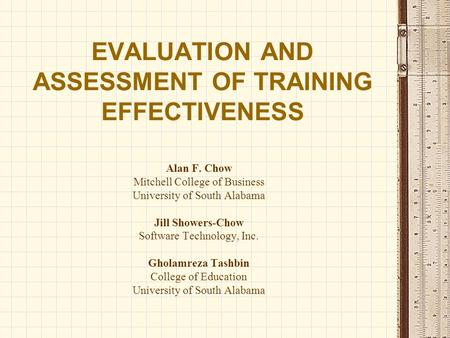 EVALUATION AND ASSESSMENT OF TRAINING EFFECTIVENESS Alan F. Chow Mitchell College of Business University of South Alabama Jill Showers-Chow Software Technology,
