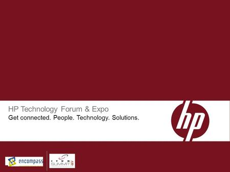 HP Technology Forum & Expo Get connected. People. Technology. Solutions.