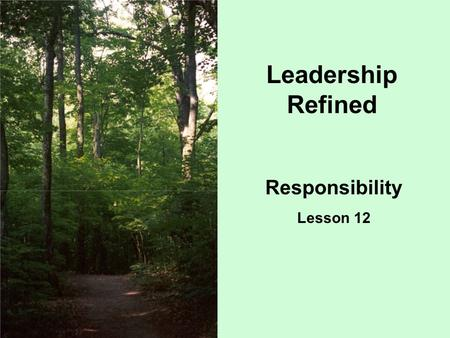 Leadership Refined Responsibility Lesson 12. This country was not built by men who relied on somebody else to take care of them. It was built by men who.