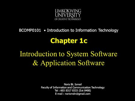 Noris Bt. Ismail Faculty of Information and Communication Technology Tel : 603 8317 8333 (Ext 8408)   Introduction to System.
