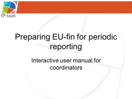 Preparing EU-fin for periodic reporting Interactive user manual for coordinators.